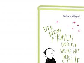 Zacharias Heyes - Der kleine Mönch und die Sache mit der Stille