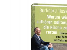 Burkhard Hose - Warum wir aufhören sollten, die Kirche zu retten