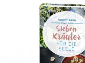 Anselm Grün, Johannes G. Mayer, Katharina Mantel - Sieben Kräuter für die Seele