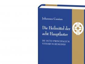 Johannes Cassian - Die Heilmittel der acht Hauptlaster