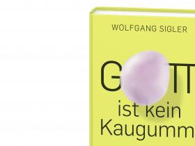 Wolfgang Sigler - Gott ist kein Kaugummi