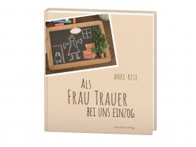 Anke Keil - Als Frau Trauer bei uns einzog