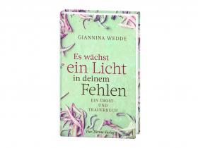 Giannina Wedde - Es wächst ein Licht in deinem Fehlen
